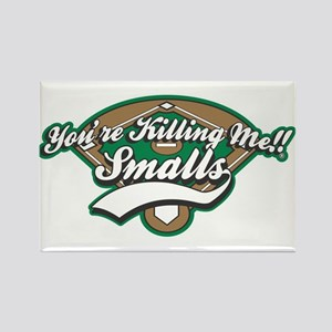 You're Killing Me,Smalls!!! Magnets