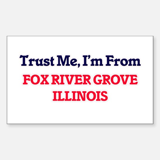 Trust Me, I'm from Fox River Grove Illinoi Decal