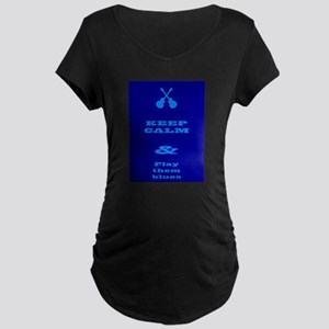 Keep Calm And Play Them Blues Maternity T-Shirt