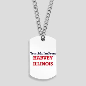 Trust Me, I'm from Harvey Illinois Dog Tags