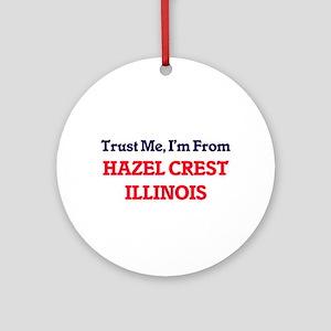 Trust Me, I'm from Hazel Crest Illi Round Ornament