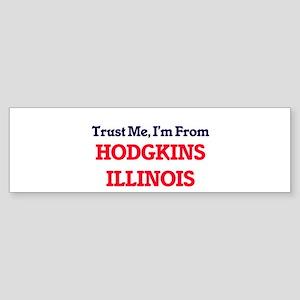 Trust Me, I'm from Hodgkins Illinoi Bumper Sticker