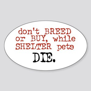 Shelter Pets Die - Oval Sticker