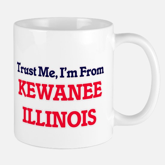 Trust Me, I'm from Kewanee Illinois Mugs