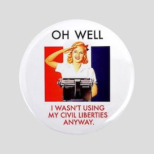 "Oh Well, Wasn't Using Civil Liberties 3.5"" Button"