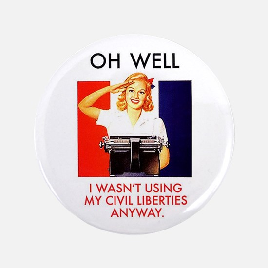 "Oh Well, Wasn't Using Civil Liberties 3.5"" Button"