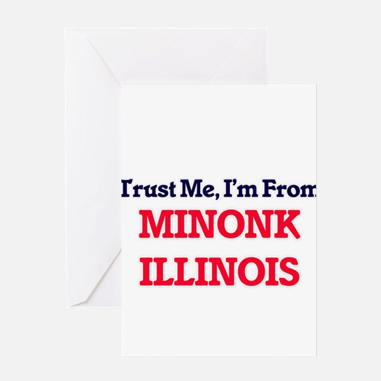 Trust Me, I'm from Minonk Illinois Greeting Cards