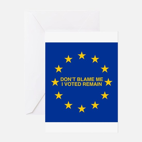 Don't blame me I voted Remain Greeting Cards