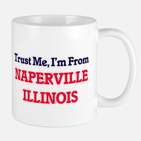 Trust Me, I'm from Naperville Illinois Mugs