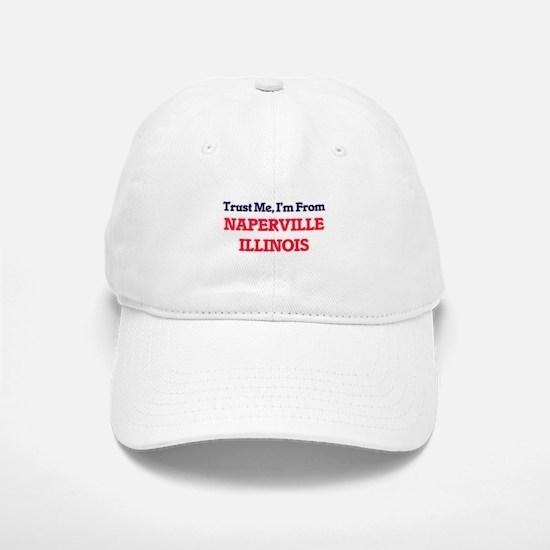 Trust Me, I'm from Naperville Illinois Baseball Baseball Cap