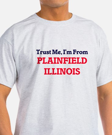 Trust Me, I'm from Plainfield Illinois T-Shirt
