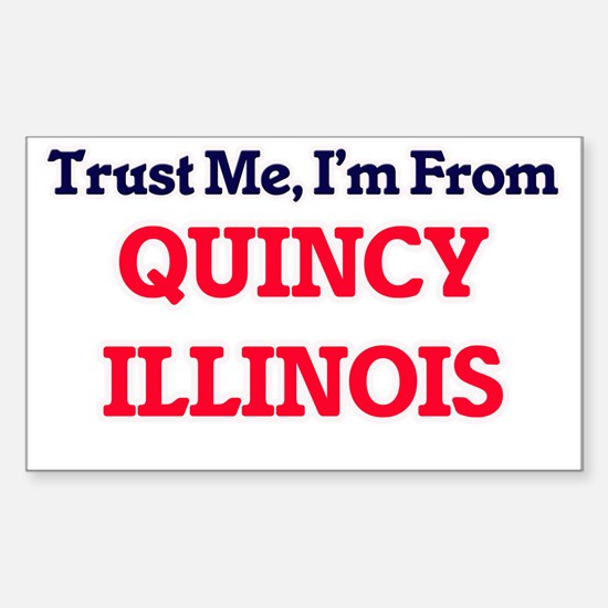 Trust Me, I'm from Quincy Illinois Decal