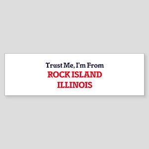 Trust Me, I'm from Rock Island Illi Bumper Sticker