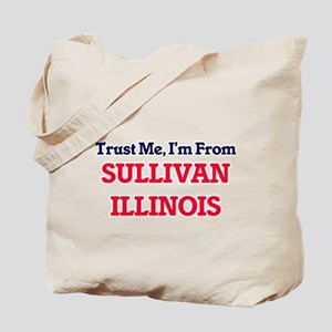 Trust Me, I'm from Sullivan Illinois Tote Bag