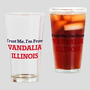 Trust Me, I'm from Vandalia Illinoi Drinking Glass