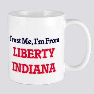 Trust Me, I'm from Liberty Indiana Mugs