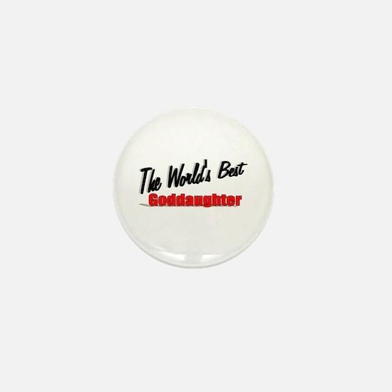 """The World's Best Goddaughter"" Mini Button"
