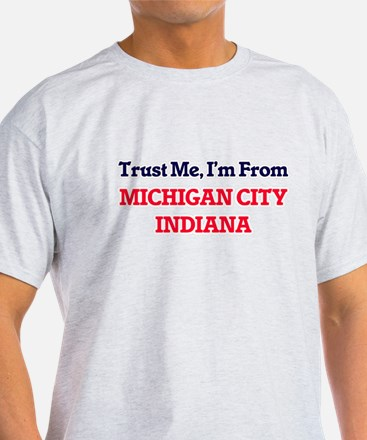 Trust Me, I'm from Michigan City Indiana T-Shirt