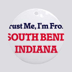 Trust Me, I'm from South Bend India Round Ornament