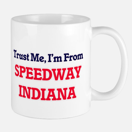 Trust Me, I'm from Speedway Indiana Mugs