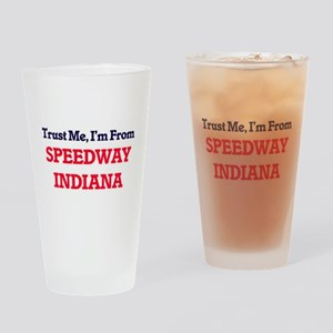 Trust Me, I'm from Speedway Indiana Drinking Glass