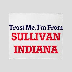 Trust Me, I'm from Sullivan Indiana Throw Blanket