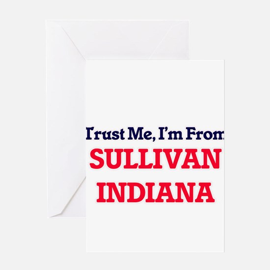 Trust Me, I'm from Sullivan Indiana Greeting Cards