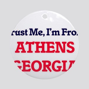 Trust Me, I'm from Athens Georgia Round Ornament