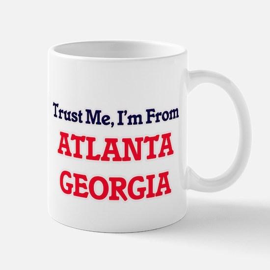 Trust Me, I'm from Atlanta Georgia Mugs