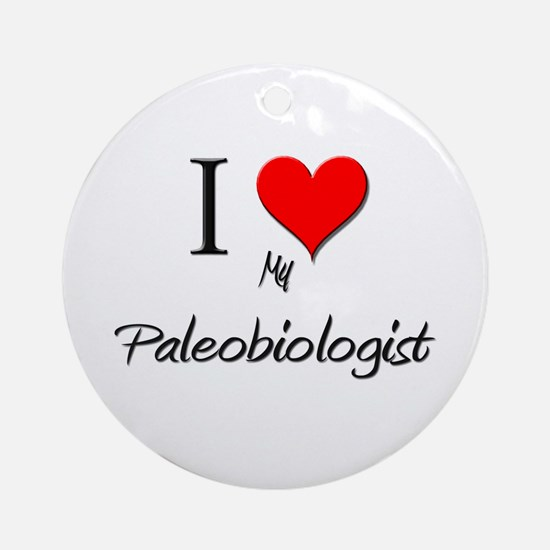 I Love My Paleobiologist Ornament (Round)