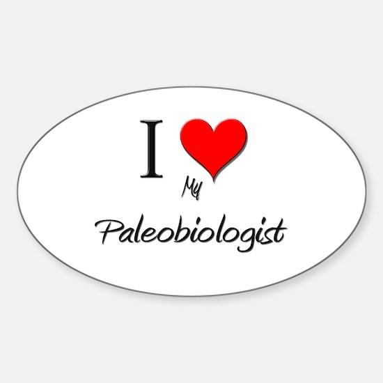 I Love My Paleobiologist Oval Decal