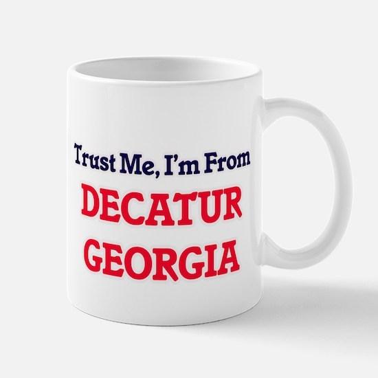 Trust Me, I'm from Decatur Georgia Mugs