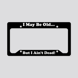 I May Be Old But I Ain't Dead License Plate Holder