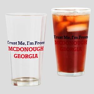 Trust Me, I'm from Mcdonough Georgi Drinking Glass