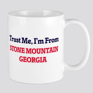 Trust Me, I'm from Stone Mountain Georgia Mugs