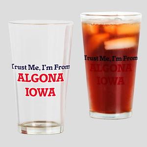 Trust Me, I'm from Algona Iowa Drinking Glass