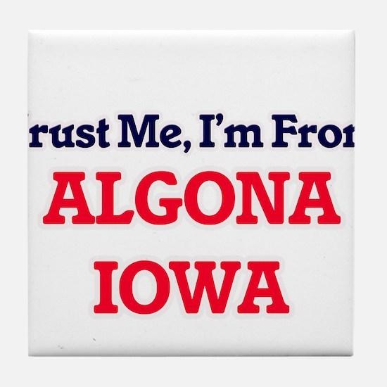 Trust Me, I'm from Algona Iowa Tile Coaster