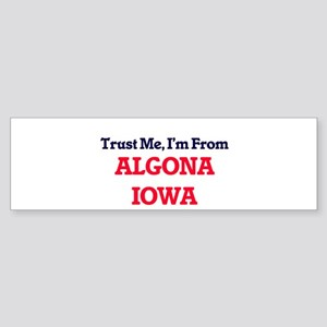 Trust Me, I'm from Algona Iowa Bumper Sticker