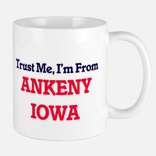 Trust Me, I'm from Ankeny Iowa Mugs