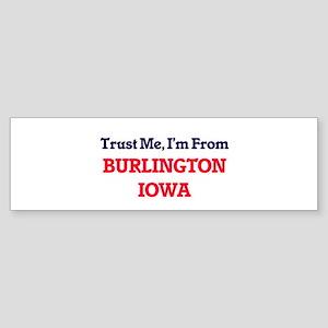 Trust Me, I'm from Burlington Iowa Bumper Sticker