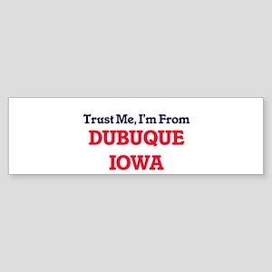 Trust Me, I'm from Dubuque Iowa Bumper Sticker