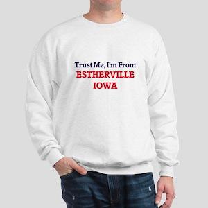 Trust Me, I'm from Estherville Iowa Sweatshirt
