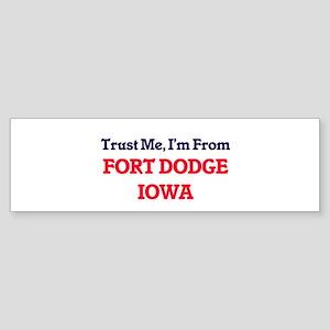 Trust Me, I'm from Fort Dodge Iowa Bumper Sticker