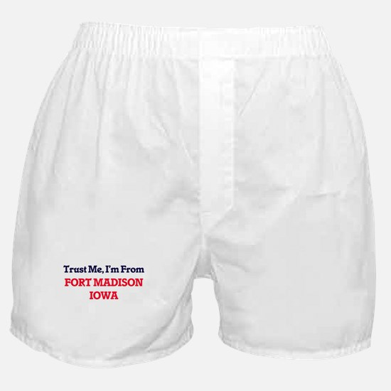 Trust Me, I'm from Fort Madison Iowa Boxer Shorts
