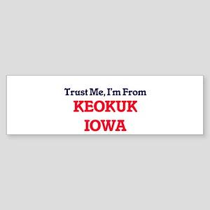 Trust Me, I'm from Keokuk Iowa Bumper Sticker