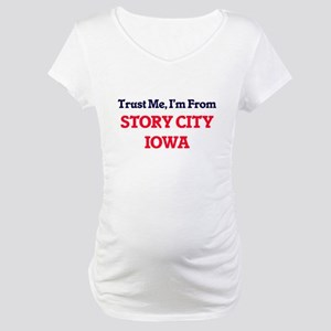 Trust Me, I'm from Story City Io Maternity T-Shirt