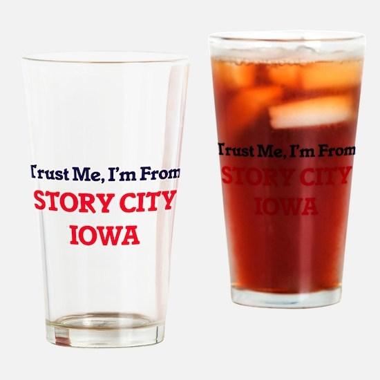 Trust Me, I'm from Story City Iowa Drinking Glass