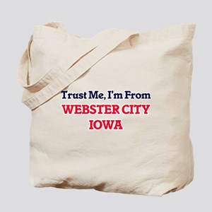 Trust Me, I'm from Webster City Iowa Tote Bag