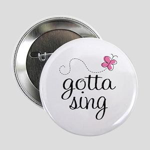 """Gotta Sing 2.25"""" Button"""