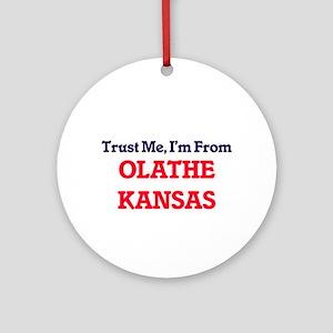 Trust Me, I'm from Olathe Kansas Round Ornament